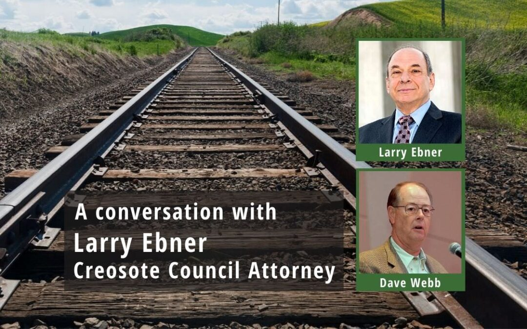 A Conversation with Creosote Council Attorney Larry Ebner